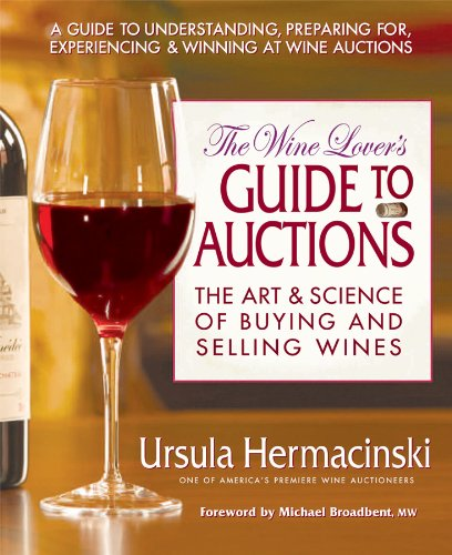 Wine Lover's Guide to Auctions: The Art & Science of Buying and Selling Wines: The Art and Science of Buying and Selling Wines por Ursula Hermacinski