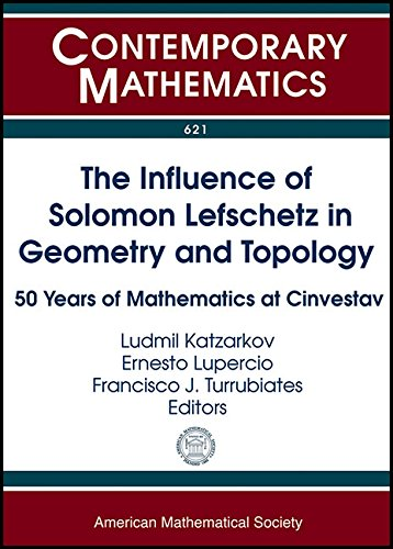 The Influence of Solomon Lefschetz in Geometry and Topology: 50 Years of Mathematics at Cinvestav (Contemporary Mathematics)