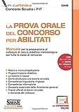 La prova orale del concorso per abilitati. Manuale per la preparazione al colloquio di natura didattico-metodologica per tutte le classi di concorso. Con espansione online