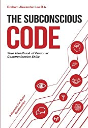 The Subconscious Code: Your Handbook of Personal Communication Skills