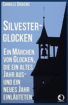 Silvesterglocken: Ein Märchen von Glocken, die ein altes Jahr aus- und ein neues Jahr einläuteten (ApeBook Classics)