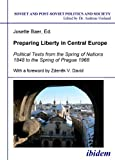 Preparing Liberty in Central Europe: Political Texts from the Spring of Nations 1848 to the Spring of Prague 1968