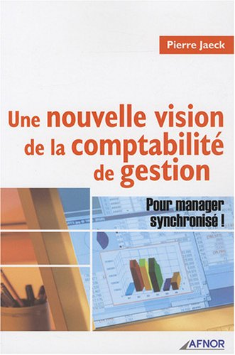 Une nouvelle vision de la comptabilité de gestion: Pour manager synchronisé ! par Pierre Jaeck
