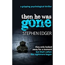 Then He Was Gone: A gripping psychological thriller