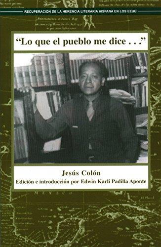 Lo que el pueblo me dice (Recovering the U.S. Hispanic Literary Heritage Series) por Jesús Colón