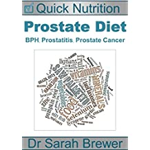 Prostate Diet: BPH, Prostatitis, Prostate Cancer (Quick Nutrition Book 2)