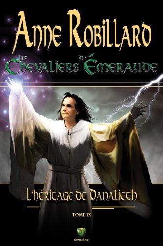 Les Chevaliers d'Émeraude 09 : L'Héritage de Danalieth par Anne Robillard