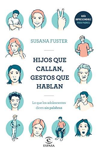 Hijos que callan, gestos que hablan: Lo que los adolescentes dicen sin palabras (Spanish Edition)