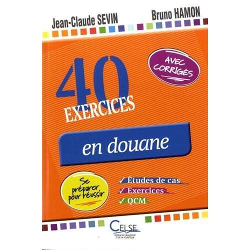 40 exercices en douane : QCM, études de cas et exercices. Se préparer pour réussir