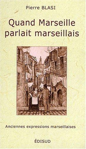 Quand Marseille parlait marseillais par Pierre Blasi