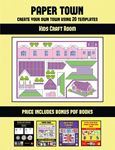Kids Craft Room (Paper Town - Create Your Own Town Using 20 Templates): 20 full-color kindergarten cut and paste activity sheets designed to create ... 12 printable PDF kindergarten workbooks