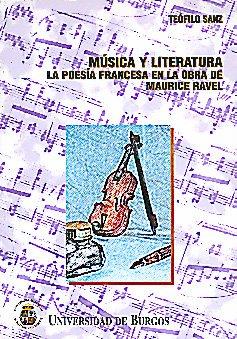 Música y literatura. La poesía francesa en la obra de Maurice Ravel (Estudios y Monografías, Band 7) (Estudio Musica De)