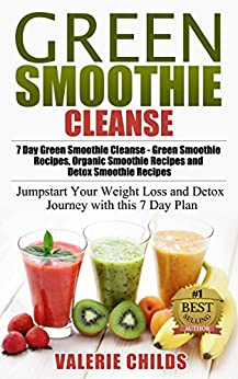 green smoothie cleanse lose 10 pounds of stubborn body fat in 7 days boost metabolism and. Black Bedroom Furniture Sets. Home Design Ideas