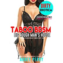 TABOO: BDSM BIG ROUGH MAN'S HOUSE WOMAN'S TAKEN First Time Explicit Sex Story : Hard Older Male & Innocent Younger Female (Untouched Fertile Brats Book 1) (English Edition)