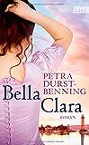 Bella Clara: Roman (Die Jahrhundertwind-Trilogie, Band 3) von Petra Durst-Benning