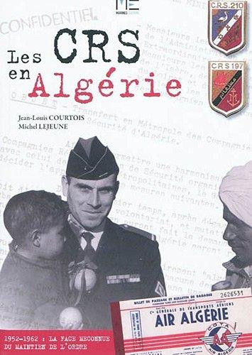 Les CRS en Algrie 1952-1962. La face mconnue du maintien de l'ordre