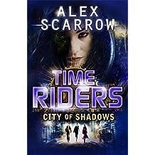 Timeriders City of Shadow Book 6 by Alex Scarrow (2012-09-25)