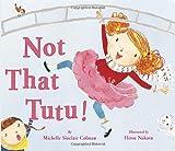 Not That Tutu! by Michelle Sinclair Colman (2013-02-12)