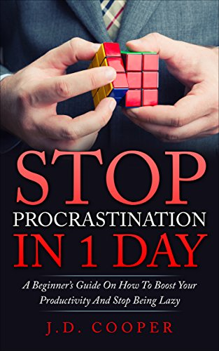 stop-procrastination-in-1-day-a-beginners-guide-on-how-to-boost-your-productivity-and-stop-being-laz