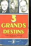 3 Grands Destins : De Gaulle, par Mlle Madeleine Bainville - Churchill, par Albert Temple - Roosevelt, par Charles Clerc.