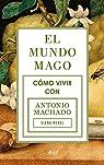 El mundo mago: Cómo vivir con Antonio Machado par Medel