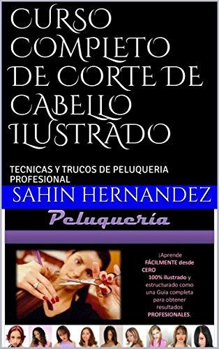 CURSO COMPLETO DE CORTE DE CABELLO ILUSTRADO : TECNICAS Y TRUCOS DE PELUQUERIA PROFESIONAL (1)