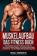 Muskelaufbau: Das Fitness Buch. Mit Krafttraining, gesunder Ernährung und Diät zum Traumkörper! Muskeln aufbauen, Stoffwechsel beschleunigen und Abnehmen – Inkl. die richtigen Nahrungsergänzungsmittel Taschenbuch