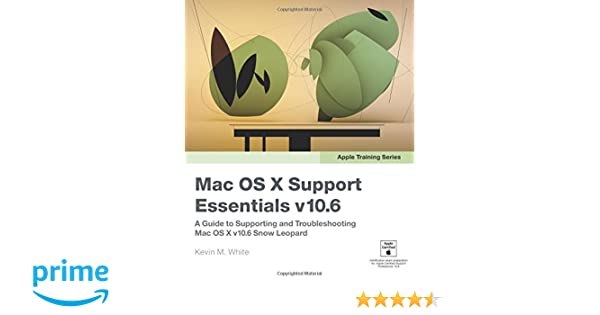 Apple Training Series: Mac OS X Support Essentials V10 6: A Guide to