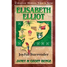 Elisabeth Elliot: Joyful Surrender (Christian Heroes: Then & Now) (English Edition)