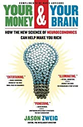 Your Money and Your Brain: How the New Science of Neuroeconomics Can Help Make You Rich by Jason Zweig (2007-07-31)