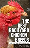 The Best Backyard Chicken Breeds: A List of Top Birds for Pets, Eggs and Meat (Livestock Series Book 2) (English Edition)