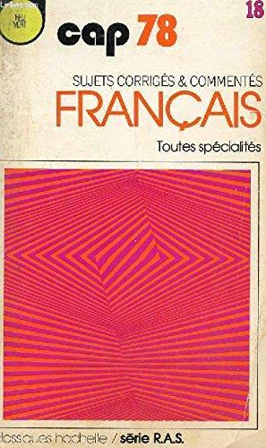 CAP 78/ FRANCAIS - SUJETS CORRIGES ET COMMENTES - TOUTES SEPCIALITES / COLLECTION FEU VERT / SERIE R.A.S.