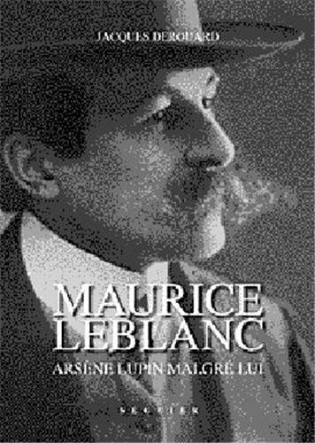 Maurice leblanc : Arsène Lupin malgré lui