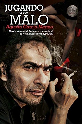 Jugando a ser malo (Certamen de novela negra Blue Bayou Ediciones Rubeo  nº 2) por Agustín  García Meana