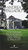 Scarica Libro Itinerari palladiani tra ville e palazzi (PDF,EPUB,MOBI) Online Italiano Gratis
