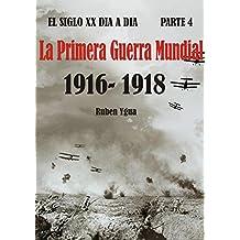 EL SIGLO XX DIA A DIA- Parte 4: 1916-1918- LA PRIMERA GUERRA MUNDIAL