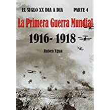 LA PRIMERA GUERRA MUNDIAL: 1916- 1918 (EL SIGLO XX DIA A DIA nº 4)