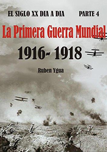 LA PRIMERA GUERRA MUNDIAL- parte 2: 1916- 1918 (EL SIGLO XX DIA A DIA nº 4) por Ruben Ygua
