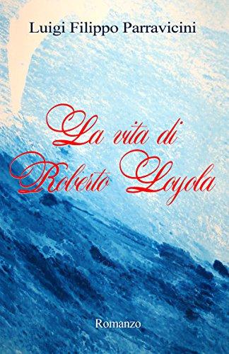 La Vida de Roberto Loyola: Novela por Luigi Filippo Parravicini