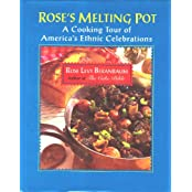 Rose's Melting Pot: A Cooking Tour of America's Ethnic Celebrations: Culinary Guide of America's Ethnic Celebrations