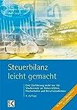 Steuerbilanz - leicht gemacht: Eine Einführung nicht nur für Studierende an Universitäten, Hochschulen und Berufsakademien - Stephan Kudert, Peter Sorg