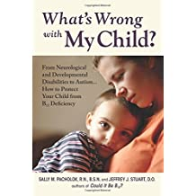 What's Wrong With My Child?: From Neurological and Developmental Disabilities to Autism... How B12 Deficiency Injures Your Child