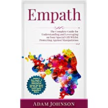 Empath: The Complete Guide for Understanding and Leveraging on Your Special Gift Whilst Protecting Against Manipulation (Contains 3 Texts) (English Edition)