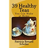 39 Healthy Teas: You Can Make at Home (English Edition)