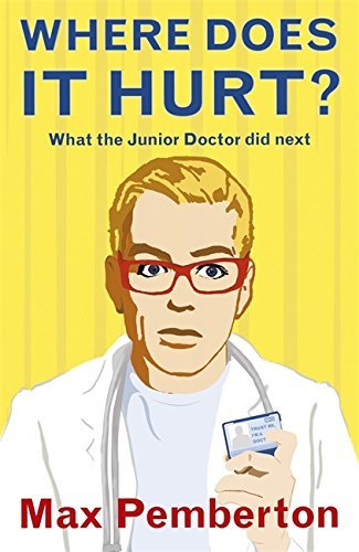 Where Does it Hurt?: What the Junior Doctor Did Next by Dr Max Pemberton (2010-02-18)