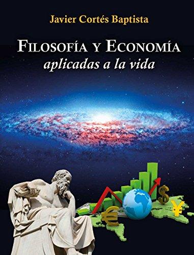 Filosofía y  Economía Aplicadas a la Vida por Javier Cortes