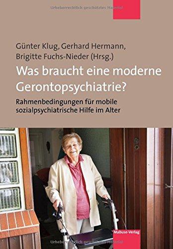 Was braucht eine moderne Gerontopsychiatrie? Rahmenbedingungen für mobile sozialpsychiatrische Hilfe im Alter. Beiträge zur Internationalen ... SozialPsychiatrische Hilfe im Alter (SOPHA) (Mobile-hilfe)
