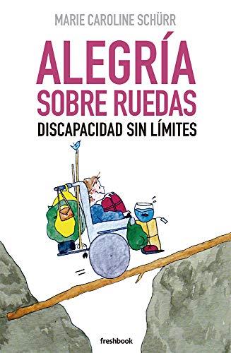 ALEGRÍA SOBRE RUEDAS: Discapacidad sin límites por Marie Caroline Schürr