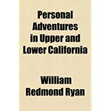 Personal Adventures in Upper and Lower California