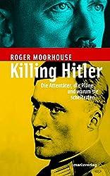 Killing Hitler. Die Attentäter, die Pläne und warum sie scheiterten